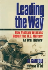 Leading the Way - How Vietnam Veterans Rebuilt the U.S. Military: An Oral History ebook by Al Santoli