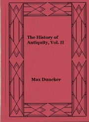 The History of Antiquity, Vol. II ebook by Max Duncker