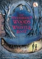 The Mysterious Woods of Whistle Root ebook by Christopher Pennell, Rebecca Bond