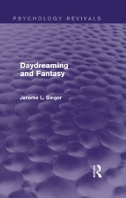 Daydreaming and Fantasy (Psychology Revivals) ebook by Jerome L. Singer