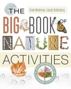 The Big Book of Nature Activities - A Year-Round Guide to Outdoor Learning ebook by Jacob Rodenburg, Drew Monkman