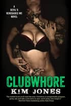 Clubwhore ebook by Kim Jones