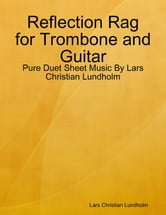 Reflection Rag for Trombone and Guitar - Pure Duet Sheet Music By Lars Christian Lundholm ebook by Lars Christian Lundholm