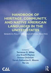 Handbook of Heritage, Community, and Native American Languages in the United States - Research, Policy, and Educational Practice ebook by Terrence G. Wiley,Joy Kreeft Peyton,Donna Christian,Sarah Catherine K. Moore,Na Liu
