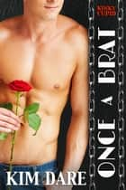 Once a Brat eBook by Kim Dare