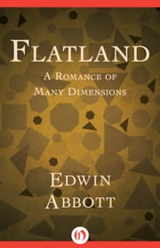 Flatland - A Romance of Many Dimensions ebook by Edwin Abbott