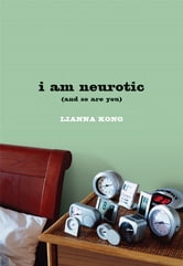 i am neurotic - (and so are you) ebook by Lianna Kong