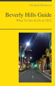 Beverly Hills, California Travel Guide - What To See & Do ebook by Elizabeth Henderson