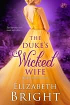 The Duke's Wicked Wife ebook by Elizabeth Bright