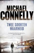 Twee soorten waarheid - Een onopgeloste zaak laat Harry Bosch niet los - wat is er echt gebeurd? ebook by David Orthel, Ans van der Graaff, M Connelly