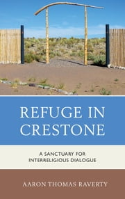 Refuge in Crestone - A Sanctuary for Interreligious Dialogue ebook by Aaron Thomas Raverty