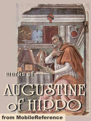 Works Of Augustine Of Hippo: On Christian Doctrine, The Confessions Of Saint Augustine & The City Of God. (Mobi Collected Works) ebook by Augustine of Hippo