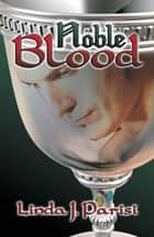 Noble Blood ebook by Linda J. Parisi