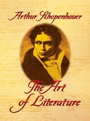 The Art of Literature ebook by Arthur Schopenhauer,T. Bailey Saunders