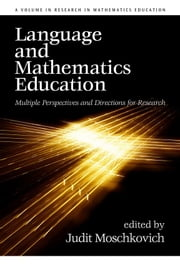 Language and Mathematics Education: Multiple Perspectives and Directions for Research ebook by Moschkovich, Judit N.