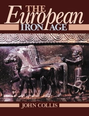 The European Iron Age ebook by Collis, John