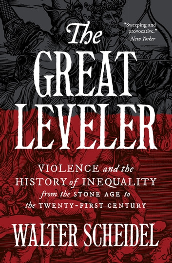 The Great Leveler - Violence and the History of Inequality from the Stone Age to the Twenty-First Century ebook by Walter Scheidel