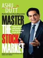 Master the Stock Market ebook by Ashu Dutt