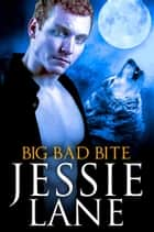 Big Bad Bite ebook by Jessie Lane