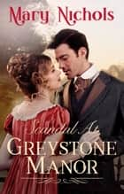 Scandal At Greystone Manor - A Regency Romance ebook by Mary Nichols