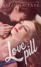 The Love Pill - A Lesbian Romance ebook by Arizona Tape