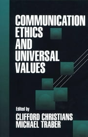 Communication Ethics and Universal Values ebook by Clifford G. Christians,Dr. Michael Traber