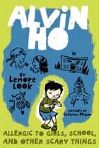 Alvin Ho: Allergic to Girls, School, and Other Scary Things ebook by Lenore Look, LeUyen Pham