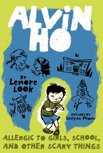 Alvin Ho: Allergic to Girls, School, and Other Scary Things ebook by Lenore Look