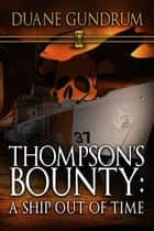 Thompson's Bounty: A Ship Out of Time ebook by Duane Gundrum