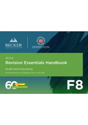 ACCA Approved - F8 Audit and Assurance (September 2017 to June 2018 exams) - Revision Essentials Handbook ebook by Becker Professional Education