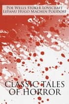 Classic Tales of Horror - A Collection of the Greatest Horror Tales of All-Time: At the Mountains of Madness, Carmilla, The Great God Pan, The Hunchback of Notre Dame, The Invisible Man, The Lair of the White Worm, The Masque of the Red Death, The Vampyre ebook by H. P. Lovecraft, J. Sheridan Le Fanu, Arthur Machen,...