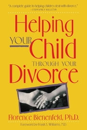 Helping Your Child Through Divorce ebook by Kobo.Web.Store.Products.Fields.ContributorFieldViewModel