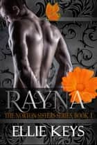 Rayna - The Norton Sisters, #1 ebook by E.L.R. Jones, Ellie Keys