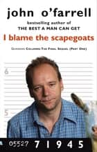 I Blame The Scapegoats ebook by John O'Farrell