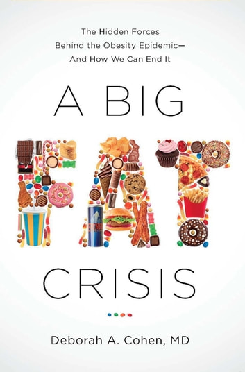 A Big Fat Crisis - The Hidden Forces Behind the Obesity Epidemic - and How We Can End It ebook by Deborah Cohen