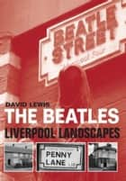 The Beatles - Liverpool Landscapes ebook by David Lewis