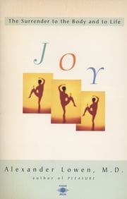 Joy - The Surrender to the Body and to Life ebook by Alexander Lowen
