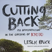 Cutting Back - My Apprenticeship in the Gardens of Kyoto audiobook by Leslie Buck