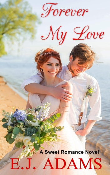 Forever My Love - My Love Sweet Romance, #3 ebook by E.J. Adams