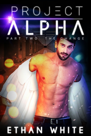 Project Alpha: Part Two: The Change ebook by Ethan White