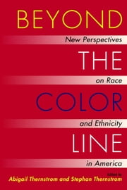 Beyond the Color Line - New Perspectives on Race and Ethnicity in America ebook by Abigail Thernstrom,Stephan Thernstrom