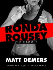 Ronda Rousey: The Biography ebook by Matthew Demers