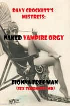 Davy Crockett's Mistress - Naked Vampire Orgy ebook by F. Free Man ( Sex Psychologist)
