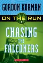 On the Run #1: Chasing the Falconers ebook by Gordon Korman