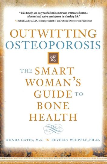 Outwitting Osteoporosis - The Smart Woman'S Guide To Bone Health ebook by Ronda Gates, M.S.,Beverly Whipple, Ph.D.
