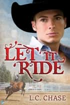 Let It Ride ebook by L.C. Chase