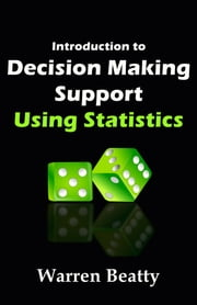 Introduction to Decision Making Support Using Statistics ebook by Warren Beatty