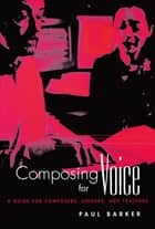 Composing for Voice ebook by Paul Barker