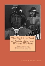 The Big Little Book of Native American Wit and Wisdom ebook by Anna Kolouthon