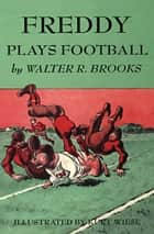 Freddy Plays Football ebook by Walter R. Brooks, Kurt Wiese